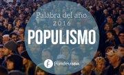 Populismo, la palabra del año 2016